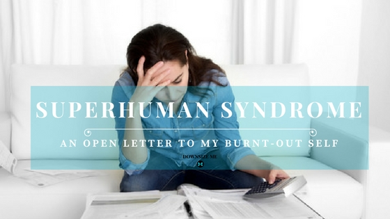 Superhuman Syndrome – An Open Letter to My 'Perfect'  Self