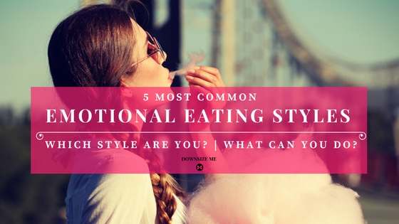 5 Emotional Eating Styles | Downsize Me