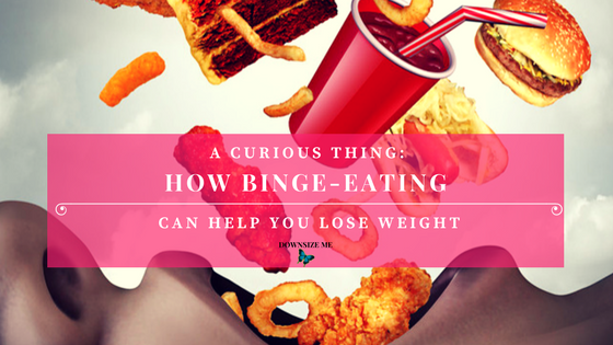 How Binge Eating can help you lose weight