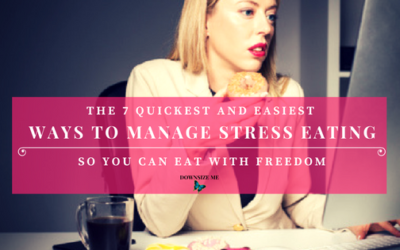 The 7 Quickest & Easiest Ways to Manage Stress Eating