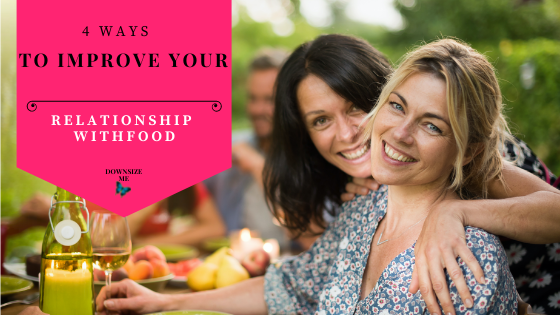 4 Ways to Improve Your Relationship with Food
